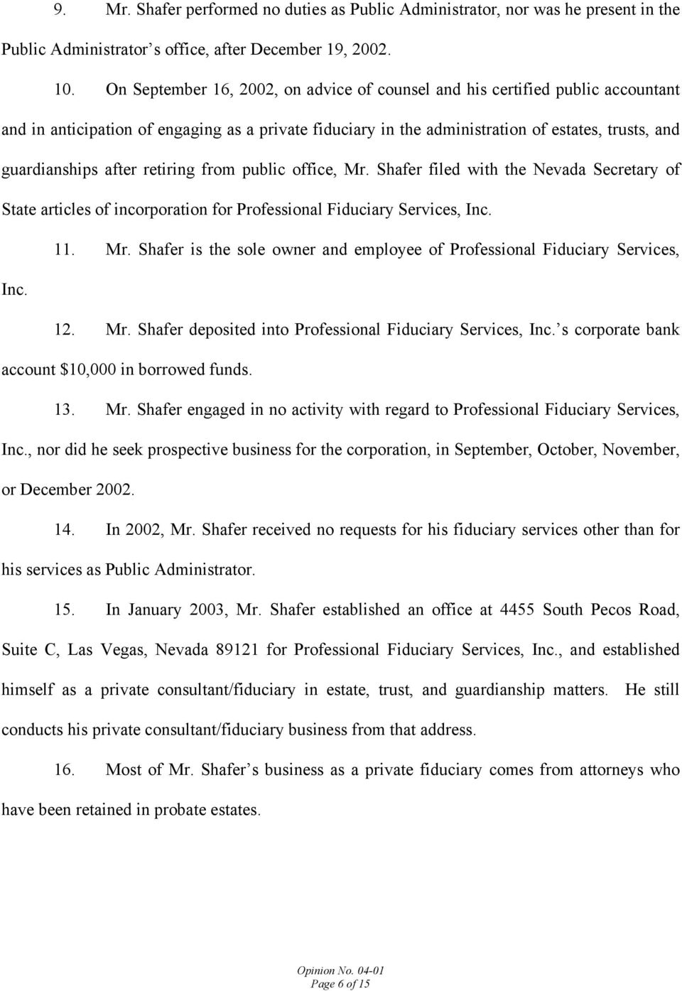 after retiring from public office, Mr. Shafer filed with the Nevada Secretary of State articles of incorporation for Professional Fiduciary Services, Inc. 11. Mr. Shafer is the sole owner and employee of Professional Fiduciary Services, Inc.
