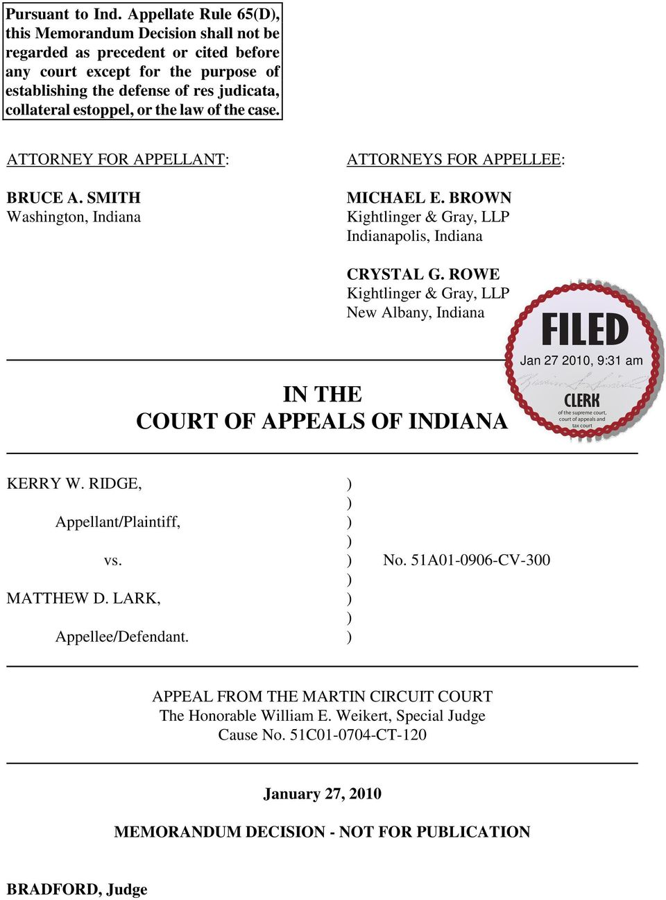 estoppel, or the law of the case. ATTORNEY FOR APPELLANT: BRUCE A. SMITH Washington, Indiana ATTORNEYS FOR APPELLEE: MICHAEL E. BROWN Kightlinger & Gray, LLP Indianapolis, Indiana CRYSTAL G.