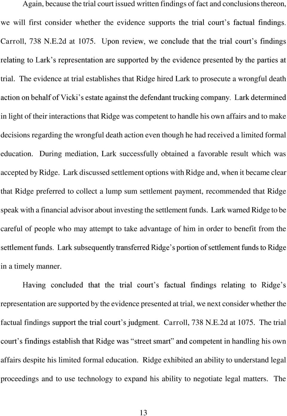 The evidence at trial establishes that Ridge hired Lark to prosecute a wrongful death action on behalf of Vicki s estate against the defendant trucking company.