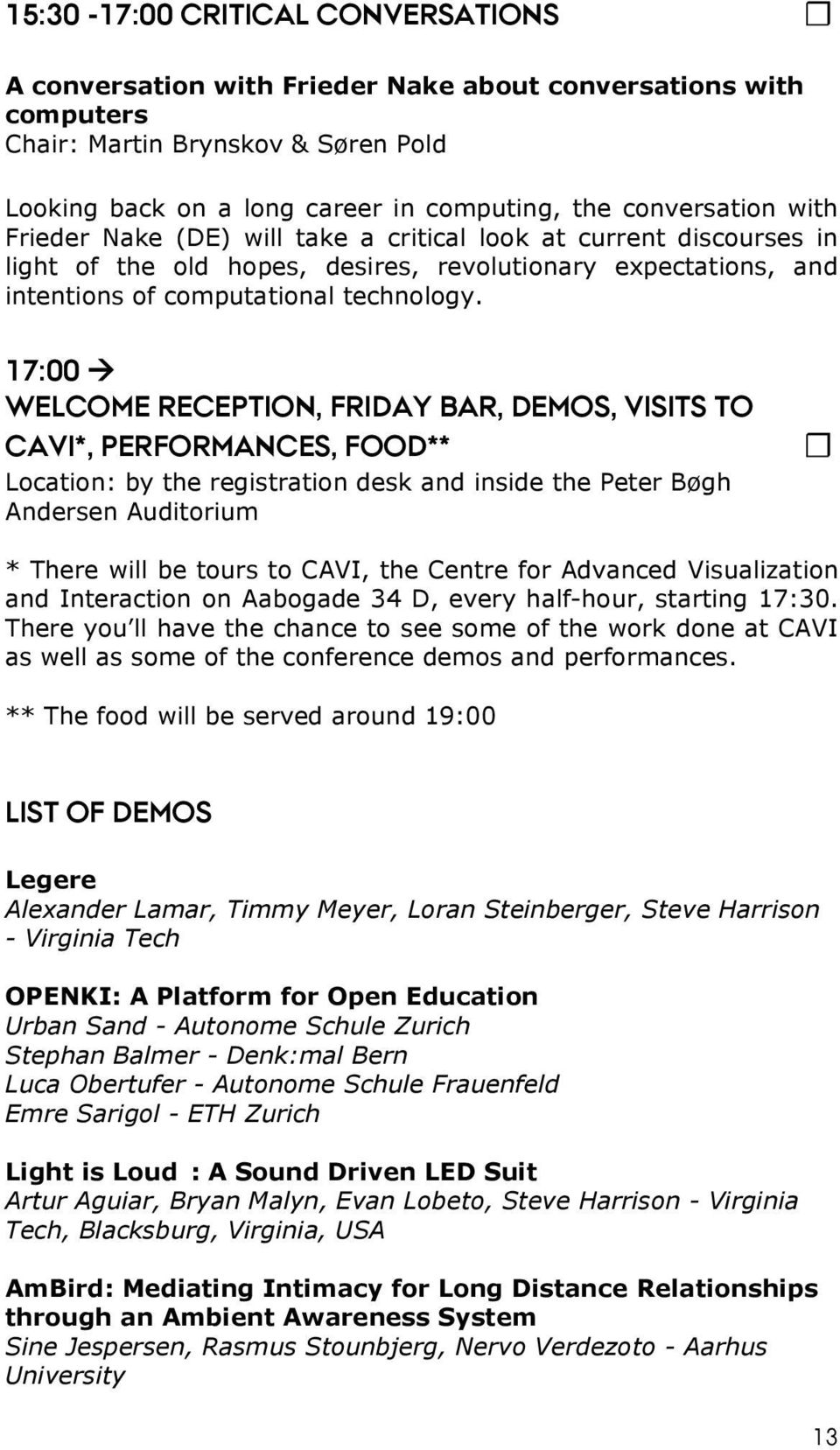 WELCOME RECEPTION, FRIDAY BAR, DEMOS, VISITS TO CAVI*, PERFORMANCES, FOOD** Location: by the registration desk and inside the Peter Bøgh Andersen Auditorium * There will be tours to CAVI, the Centre
