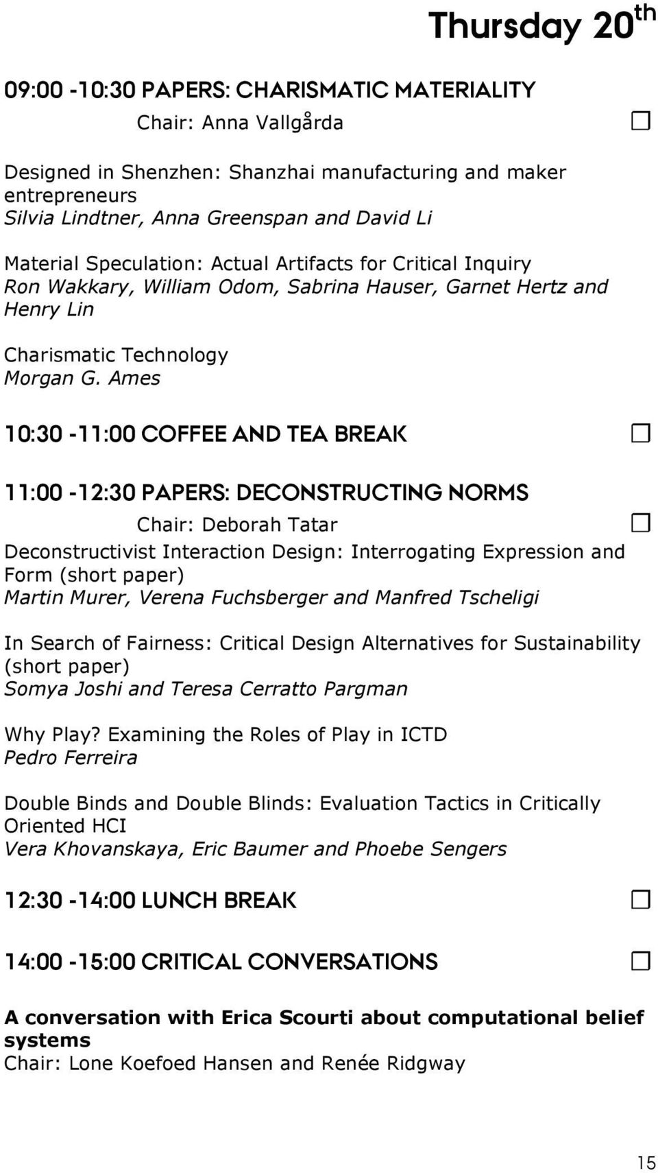 Ames 10:30-11:00 COFFEE AND TEA BREAK 11:00-12:30 PAPERS: DECONSTRUCTING NORMS Chair: Deborah Tatar Deconstructivist Interaction Design: Interrogating Expression and Form (short paper) Martin Murer,
