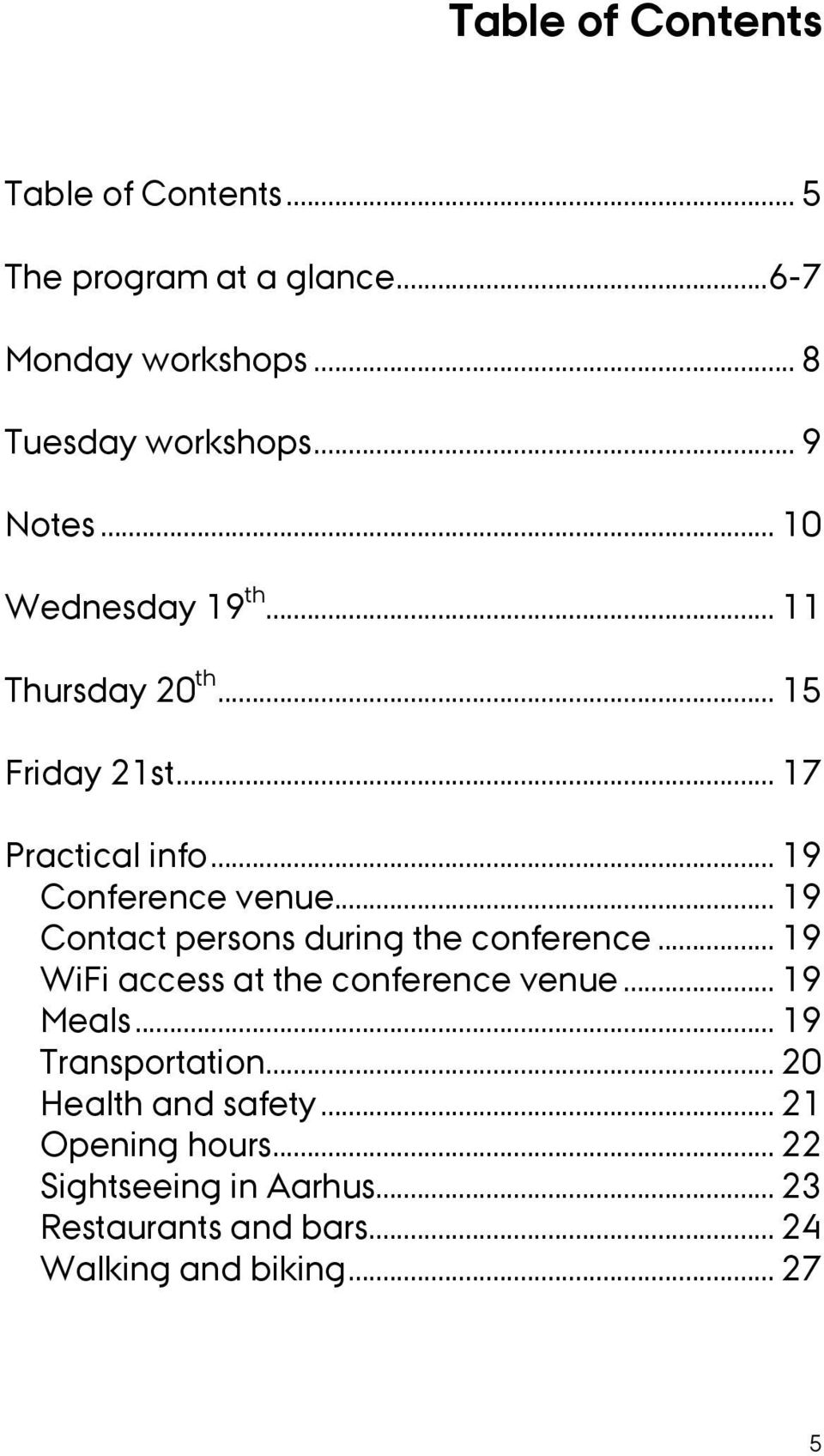 .. 19! WiFi access at the conference venue... 19! Meals... 19! Transportation... 20! Health and safety... 21! Opening hours.