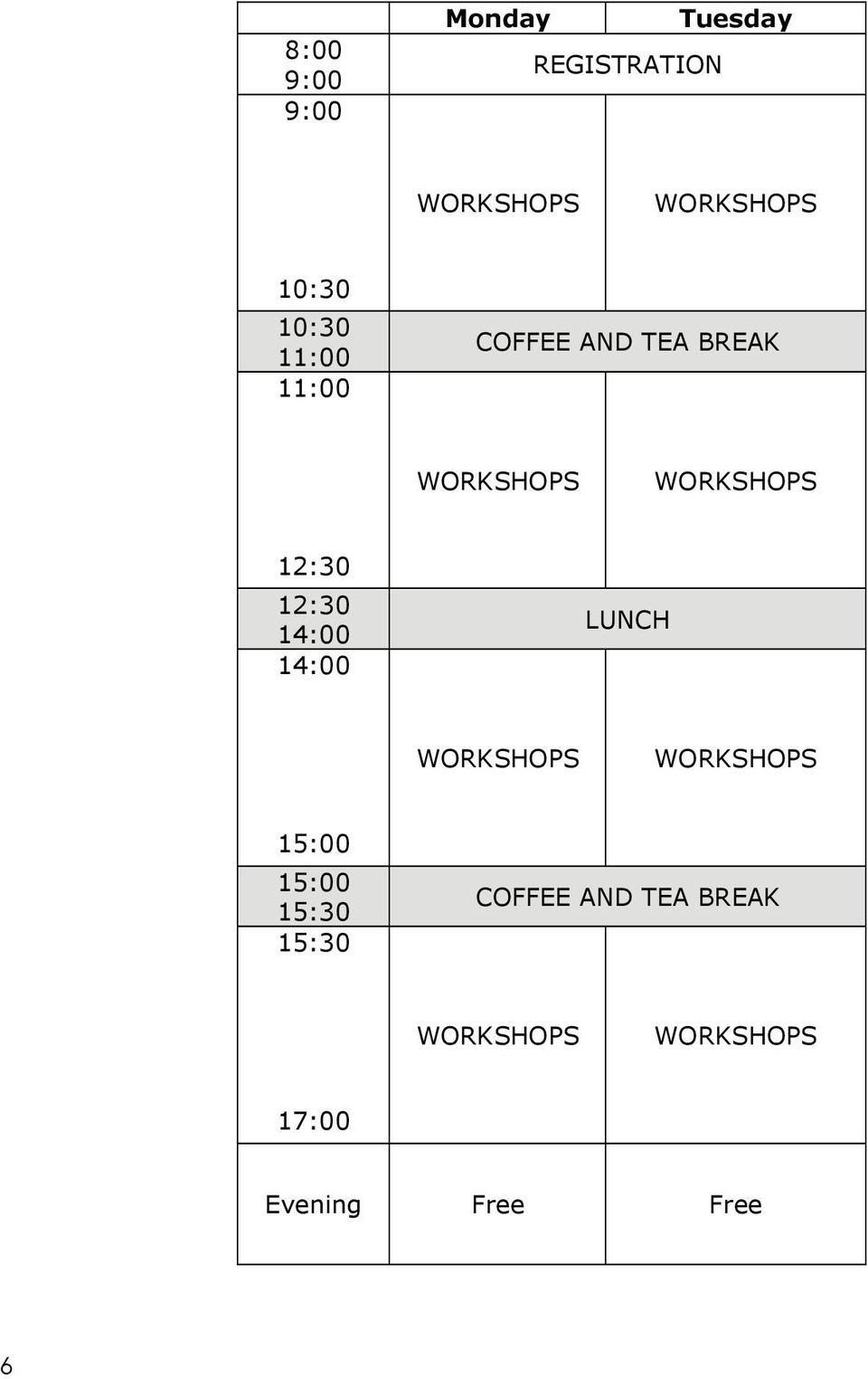 12:30 12:30 14:00 14:00 LUNCH WORKSHOPS WORKSHOPS 15:00 15:00 15:30