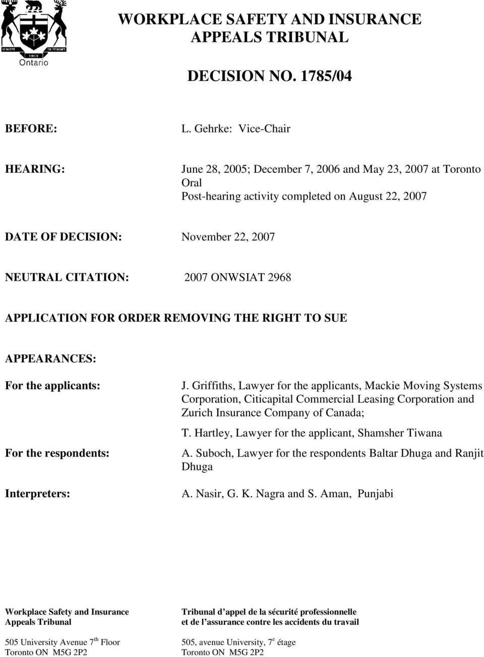 2007 ONWSIAT 2968 APPLICATION FOR ORDER REMOVING THE RIGHT TO SUE APPEARANCES: For the applicants: For the respondents: Interpreters: J.