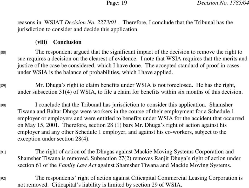 I note that WSIA requires that the merits and justice of the case be considered, which I have done.