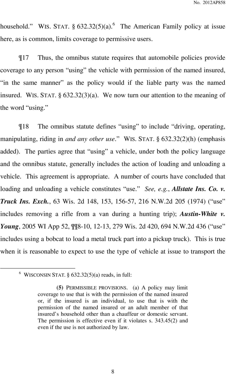 liable party was the named insured. WIS. STAT. 632.32(3)(a). We now turn our attention to the meaning of the word using.