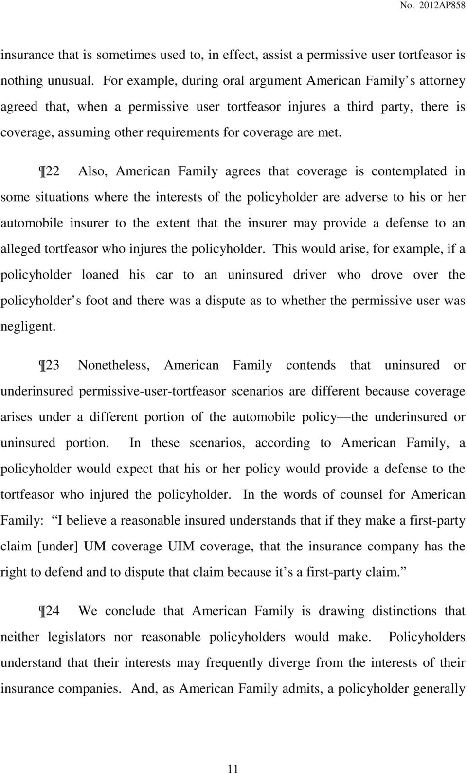 22 Also, American Family agrees that coverage is contemplated in some situations where the interests of the policyholder are adverse to his or her automobile insurer to the extent that the insurer