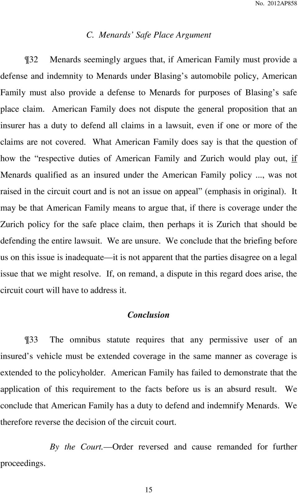 American Family does not dispute the general proposition that an insurer has a duty to defend all claims in a lawsuit, even if one or more of the claims are not covered.