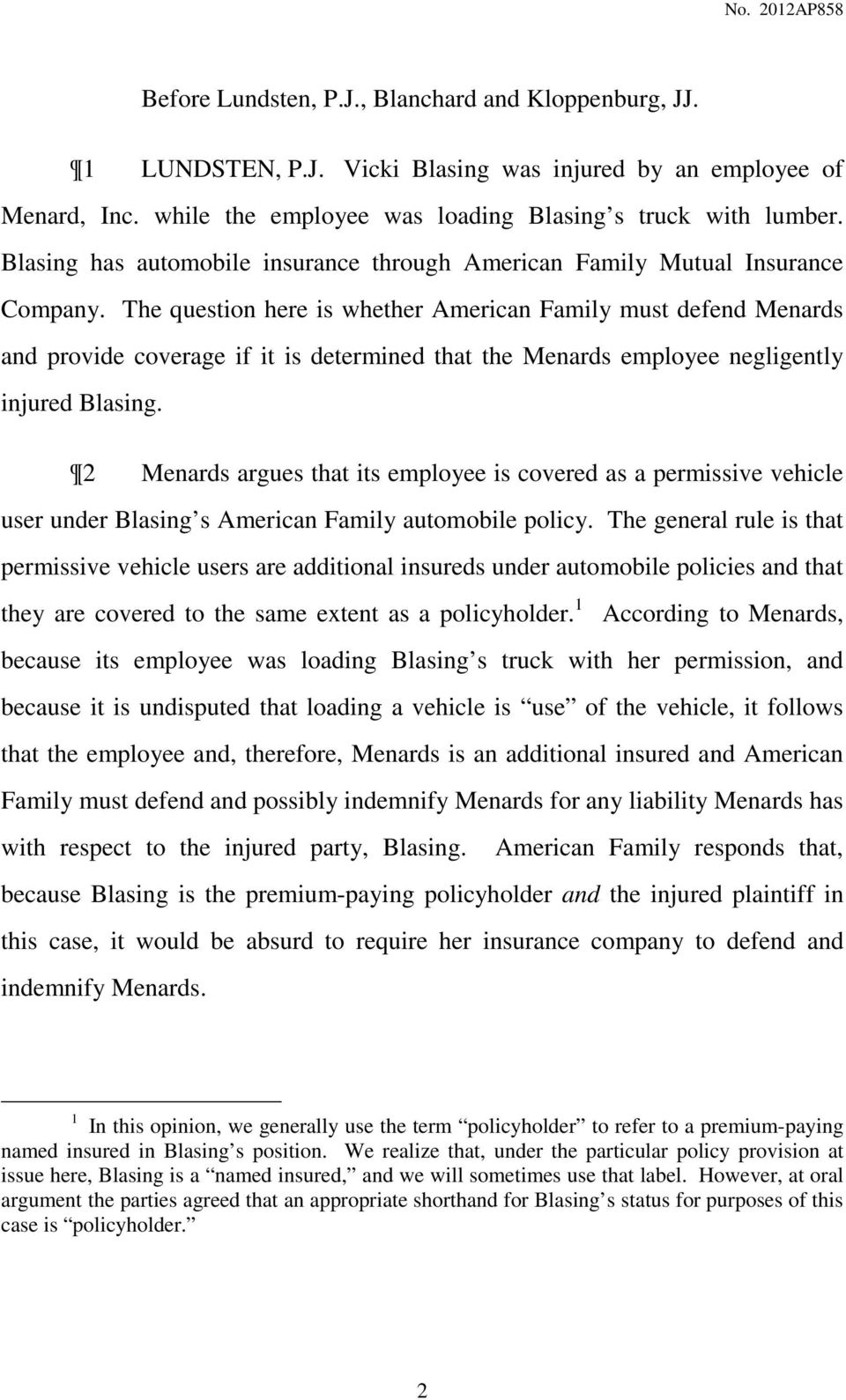 The question here is whether American Family must defend Menards and provide coverage if it is determined that the Menards employee negligently injured Blasing.