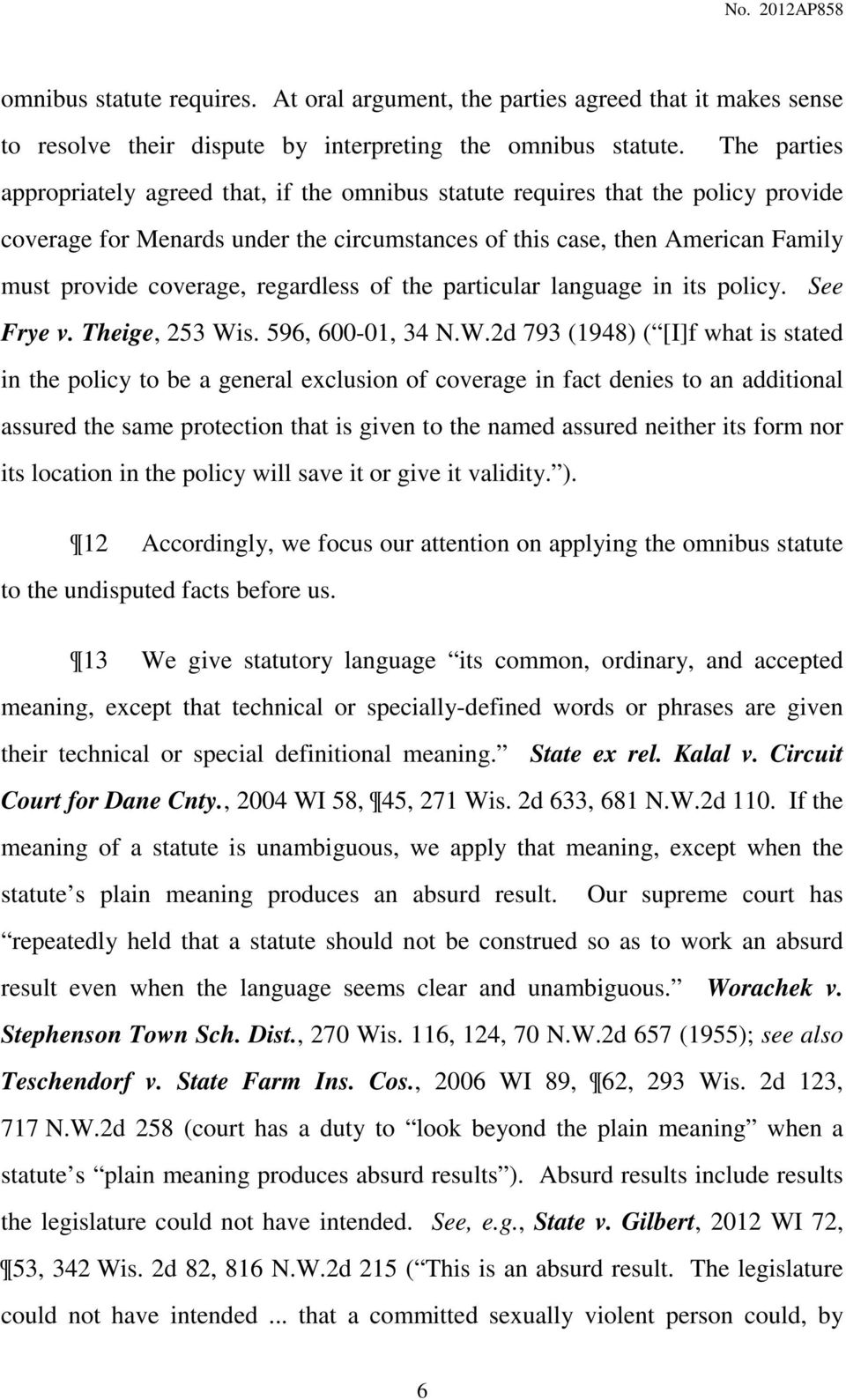 regardless of the particular language in its policy. See Frye v. Theige, 253 Wi
