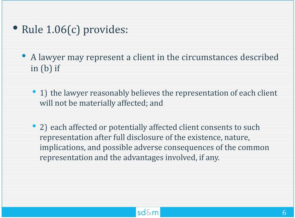 reasonably believes the representation of each client will not be materially affected; and 2) each affected or