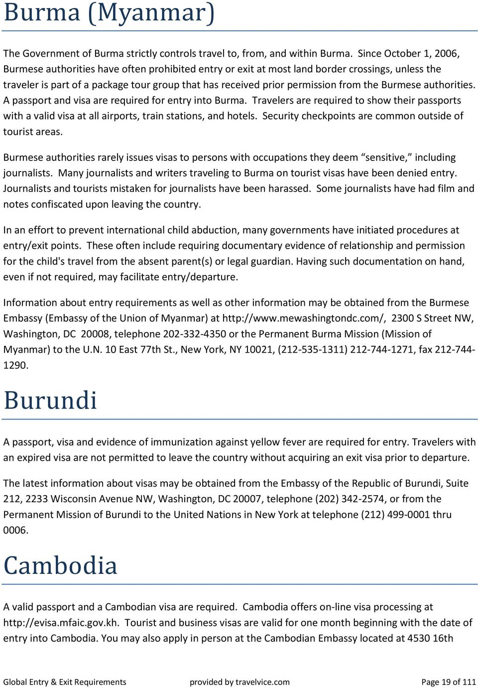 from the Burmese authorities. A passport and visa are required for entry into Burma. Travelers are required to show their passports with a valid visa at all airports, train stations, and hotels.