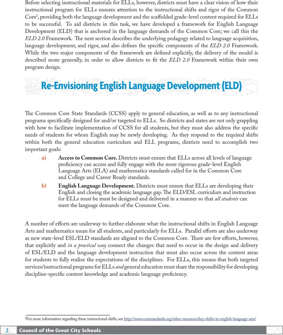 To aid districts in this task, we have developed a framework for English Language Development (ELD) that is anchored in the language demands of the Common Core; we call this the ELD 2.0 Framework.