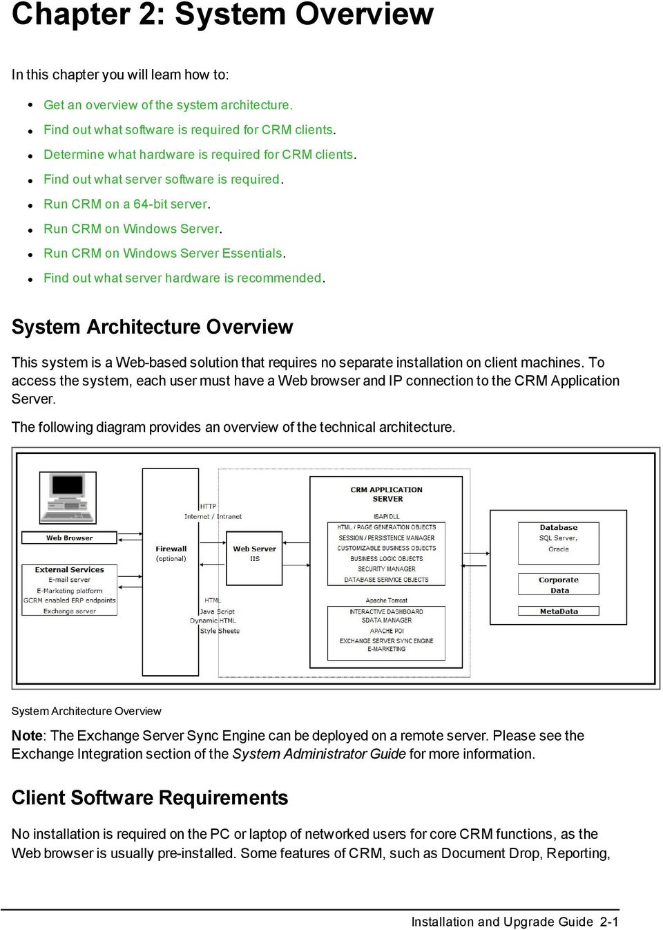 Find out what server hardware is recommended. System Architecture Overview This system is a Web-based solution that requires no separate installation on client machines.