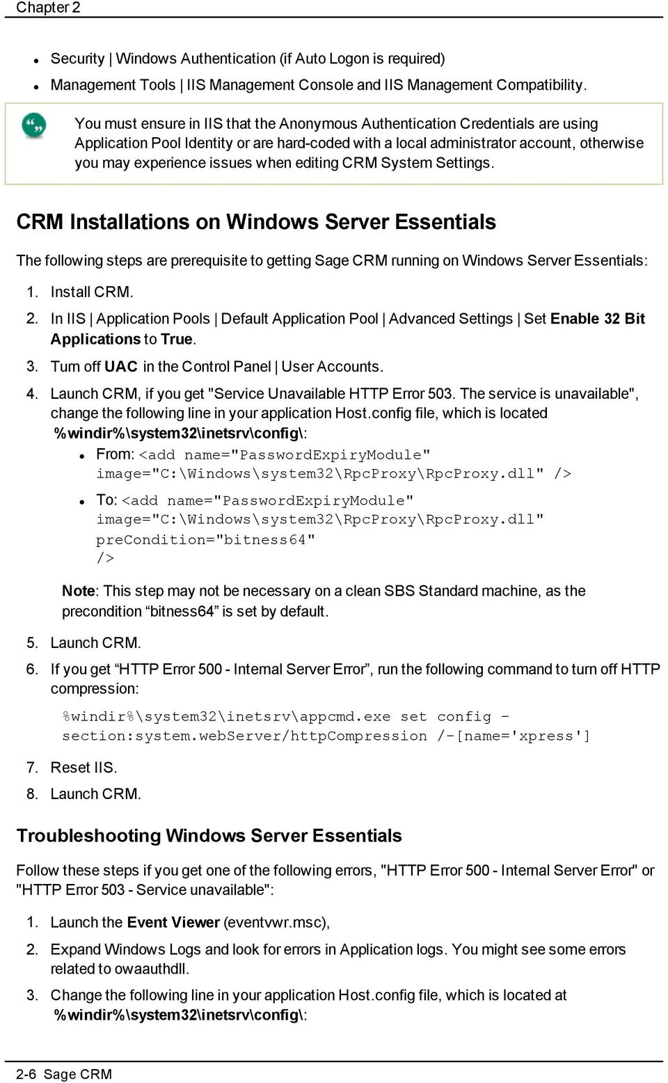 editing CRM System Settings. CRM Installations on Windows Server Essentials The following steps are prerequisite to getting Sage CRM running on Windows Server Essentials: 1. Install CRM. 2.