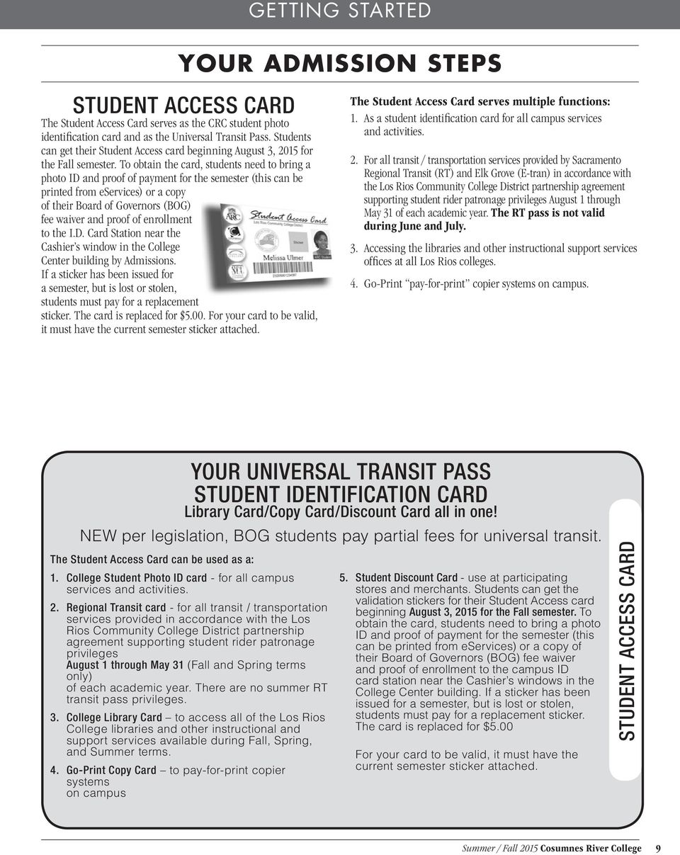 To obtain the card, students need to bring a photo ID and proof of payment for the semester (this can be printed from eservices) or a copy of their Board of Governors (BOG) fee waiver and proof of