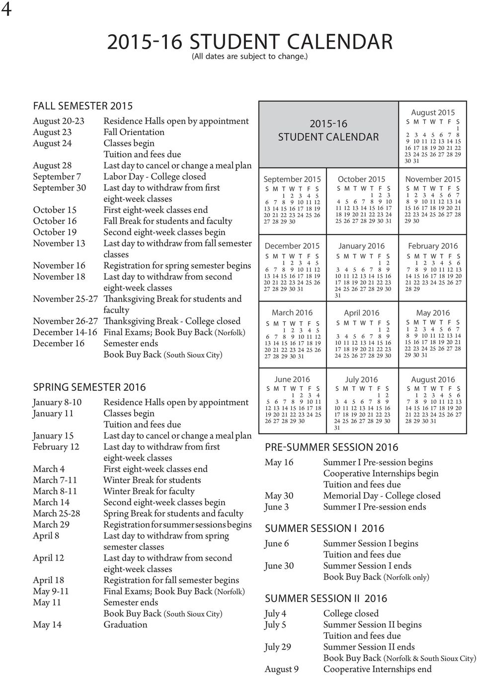 September 7 Labor Day - College closed September 30 Last day to withdraw from first eight-week classes October 15 First eight-week classes end October 16 Fall Break for students and faculty October