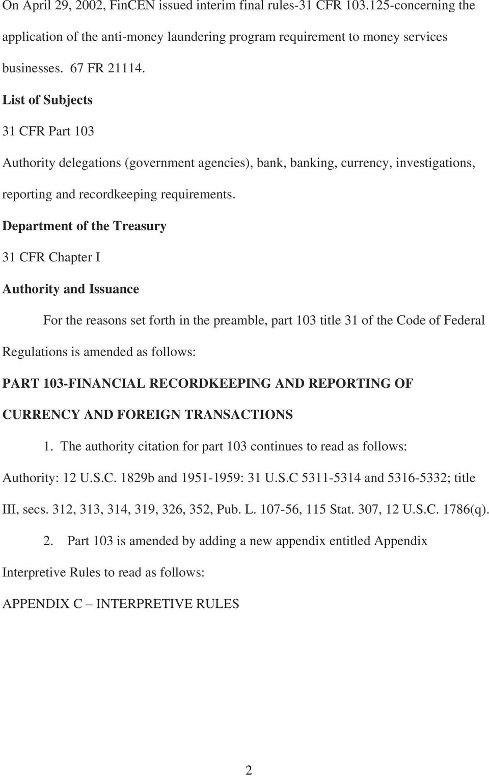 Department of the Treasury 31 CFR Chapter I Authority and Issuance For the reasons set forth in the preamble, part 103 title 31 of the Code of Federal Regulations is amended as follows: PART