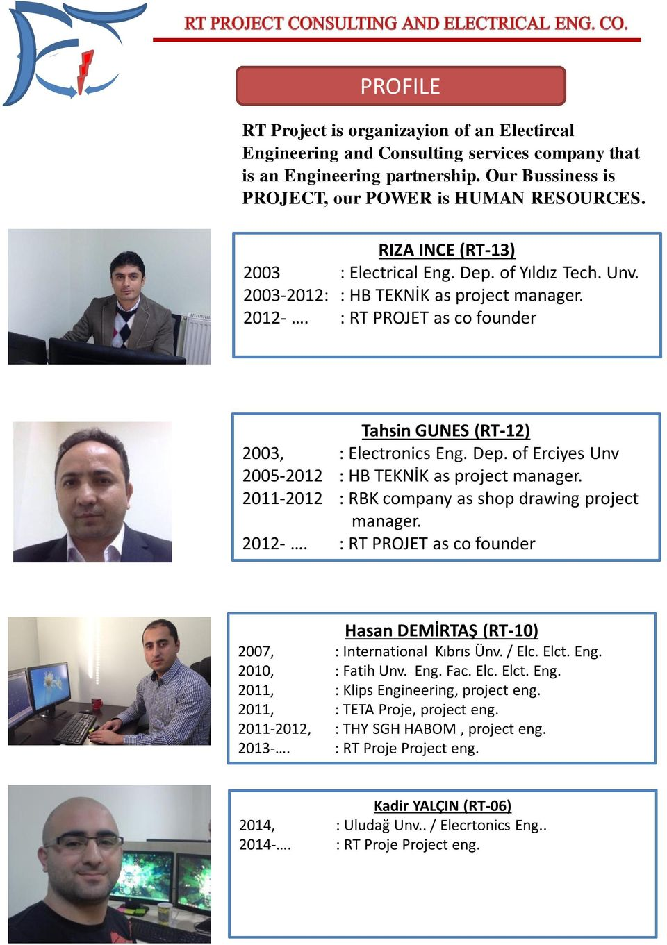 2011-2012 : RBK company as shop drawing project manager. 2012-. : RT PROJET as co founder Hasan DEMİRTAŞ (RT-10) 2007, : International Kıbrıs Ünv. / Elc. Elct. Eng.