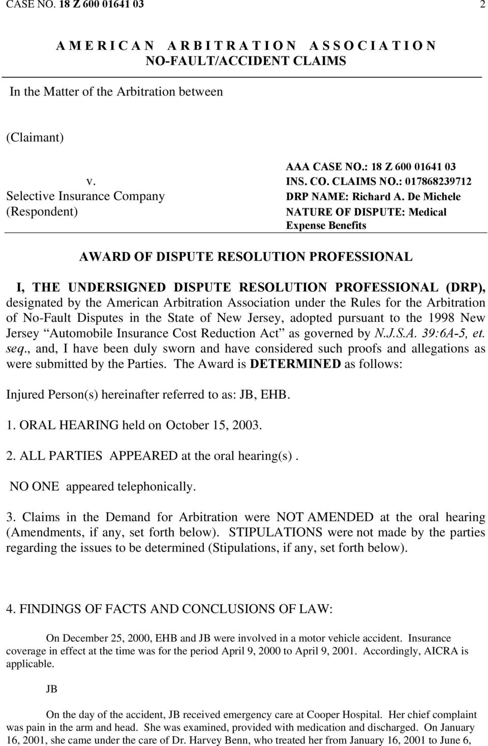 De Michele (Respondent) NATURE OF DISPUTE: Medical Expense Benefits AWARD OF DISPUTE RESOLUTION PROFESSIONAL I, THE UNDERSIGNED DISPUTE RESOLUTION PROFESSIONAL (DRP), designated by the American