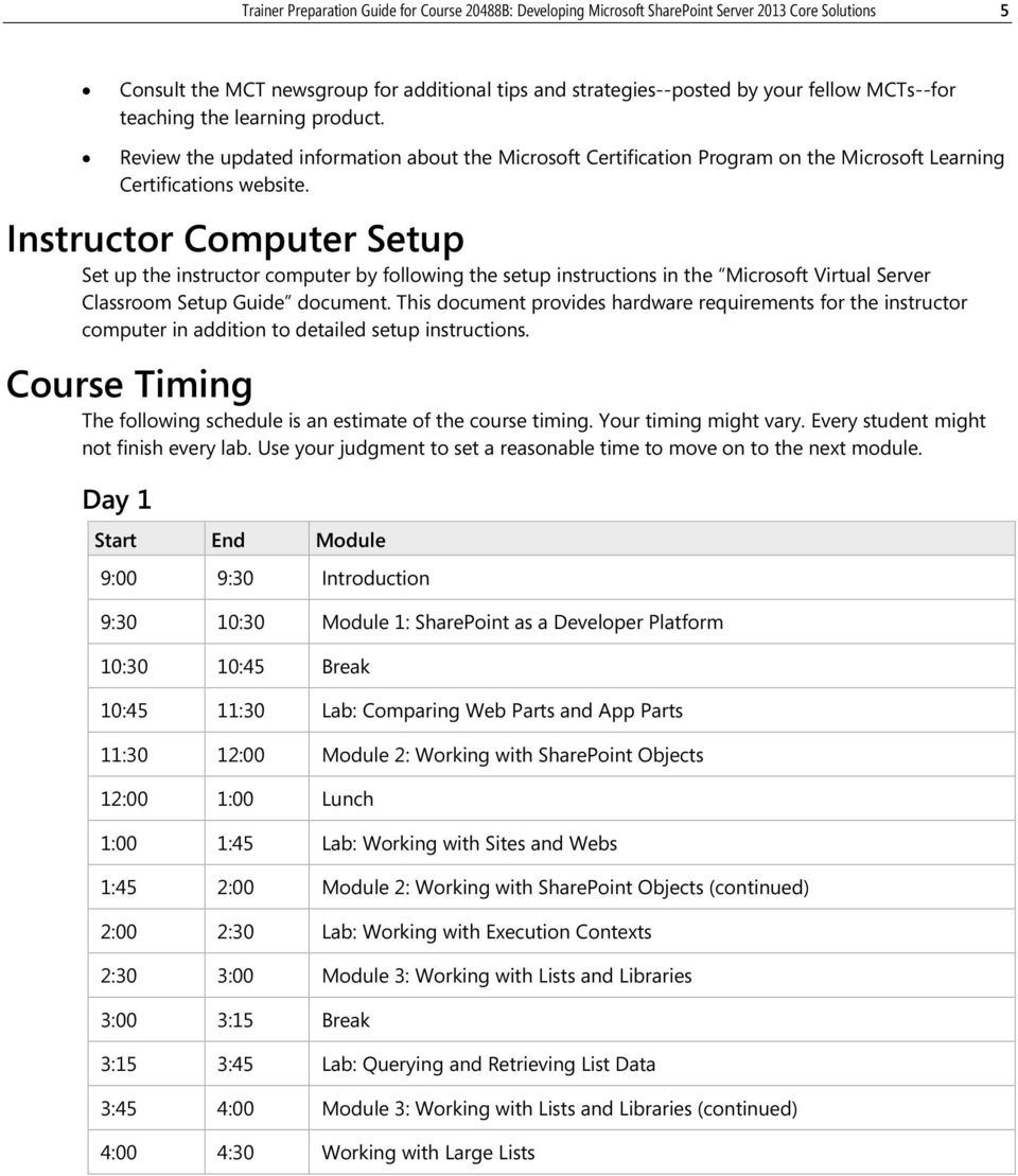 Instructor Computer Setup Set up the instructor computer by following the setup instructions in the Microsoft Virtual Server Classroom Setup Guide document.