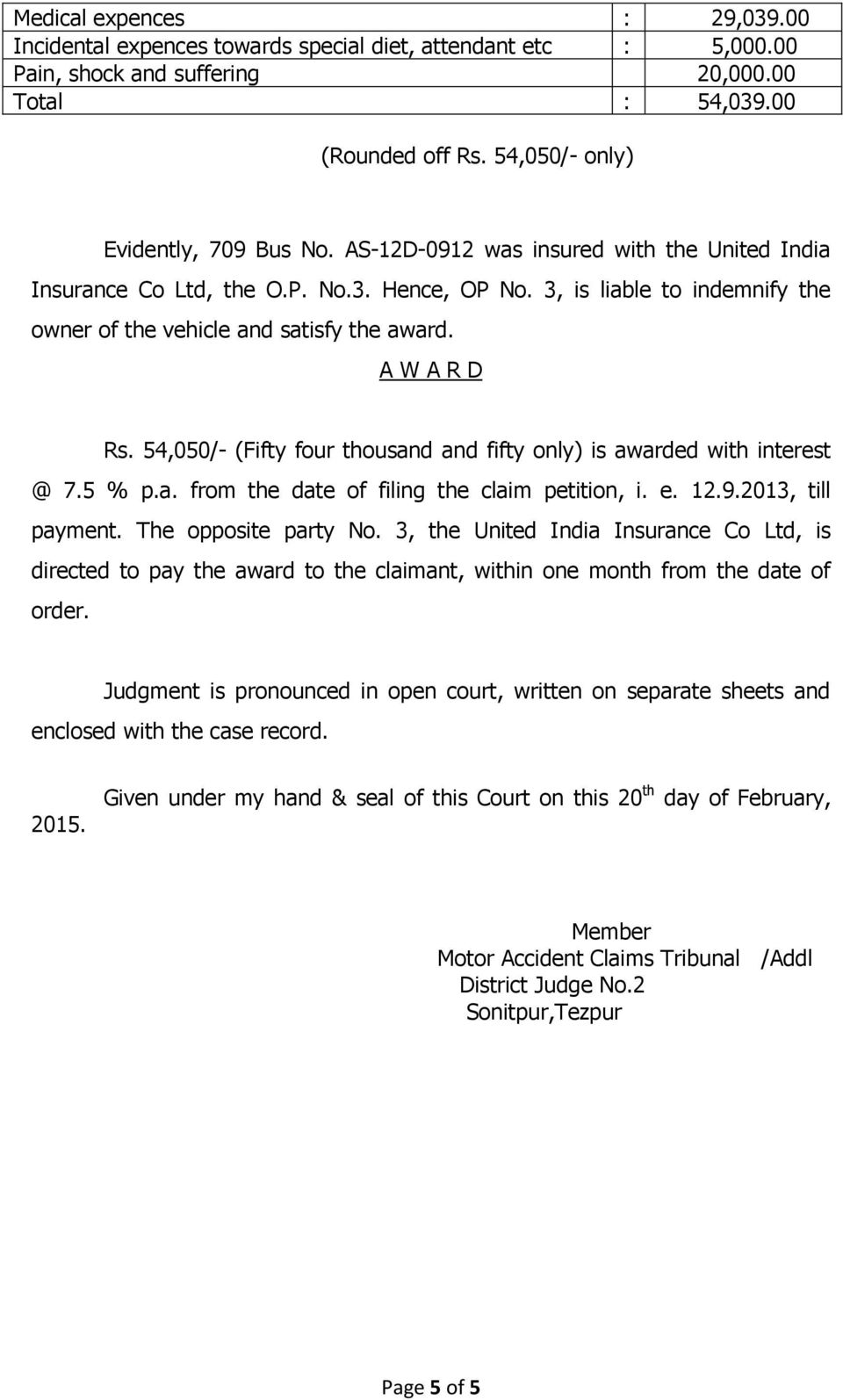 3, is liable to indemnify the owner of the vehicle and satisfy the award. A W A R D Rs. 54,050/- (Fifty four thousand and fifty only) is awarded with interest @ 7.5 % p.a. from the date of filing the claim petition, i.