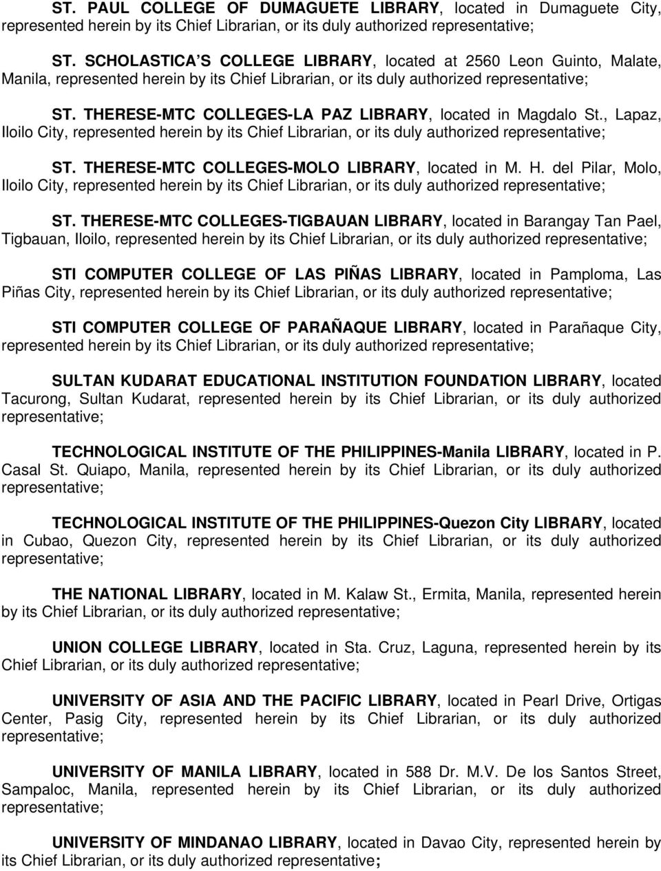 THERESE-MTC COLLEGES-TIGBAUAN LIBRARY, located in Barangay Tan Pael, Tigbauan, Iloilo, STI COMPUTER COLLEGE OF LAS PIÑAS LIBRARY, located in Pamploma, Las Piñas City, STI COMPUTER COLLEGE OF