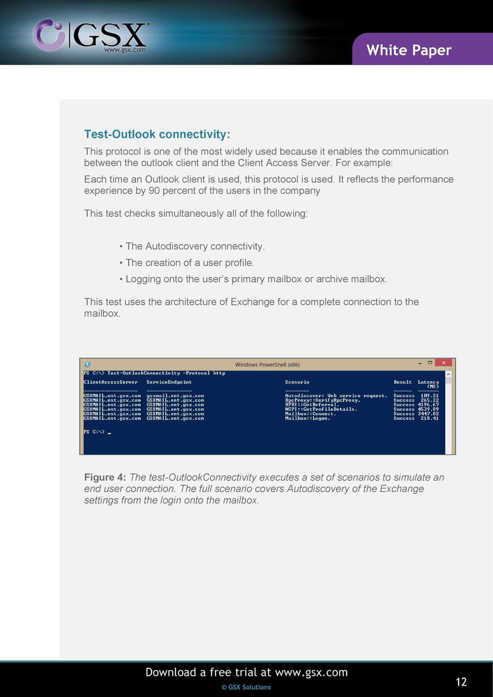 It reflects the performance experience by 90 percent of the users in the company This test checks simultaneously all of the following: The Autodiscovery connectivity.