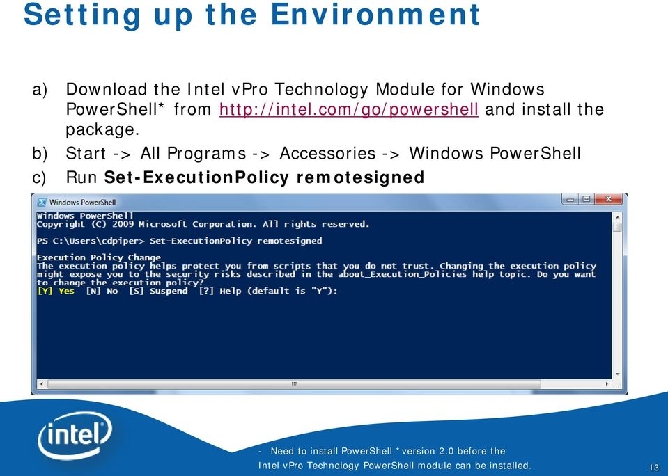 b) Start -> All Programs -> Accessories -> Windows PowerShell c) Run Set-ExecutionPolicy