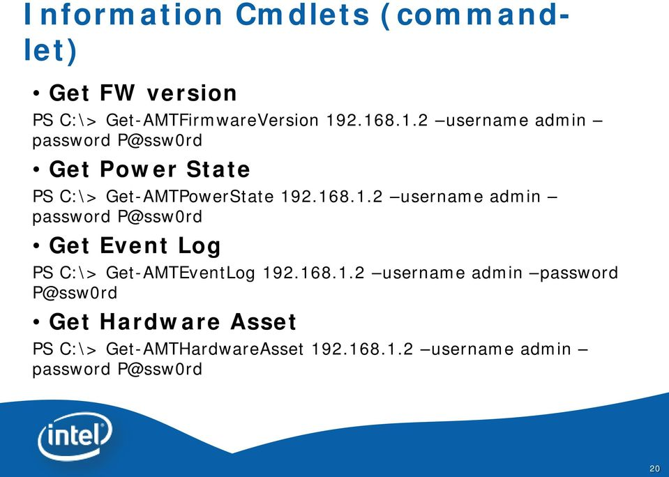 168.1.2 username admin password P@ssw0rd Get Hardware Asset PS C:\> Get-AMTHardwareAsset 192.168.1.2 username admin password P@ssw0rd 20