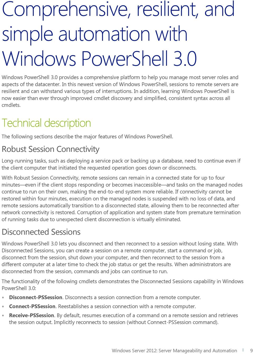 In addition, learning Windows PowerShell is now easier than ever through improved cmdlet discovery and simplified, consistent syntax across all cmdlets.