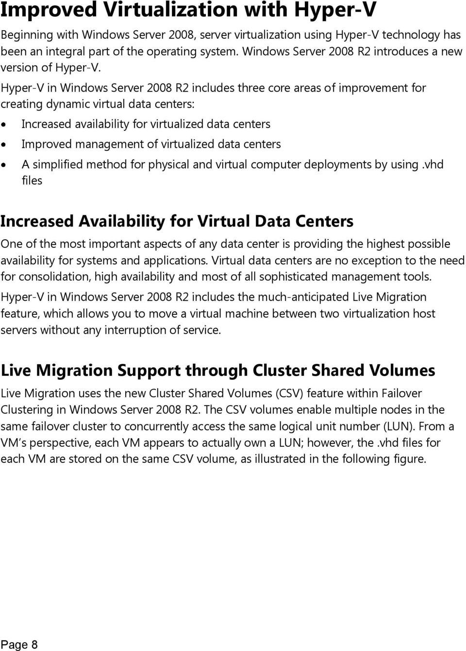 Hyper-V in Windows Server 2008 R2 includes three core areas of improvement for creating dynamic virtual data centers: Increased availability for virtualized data centers Improved management of