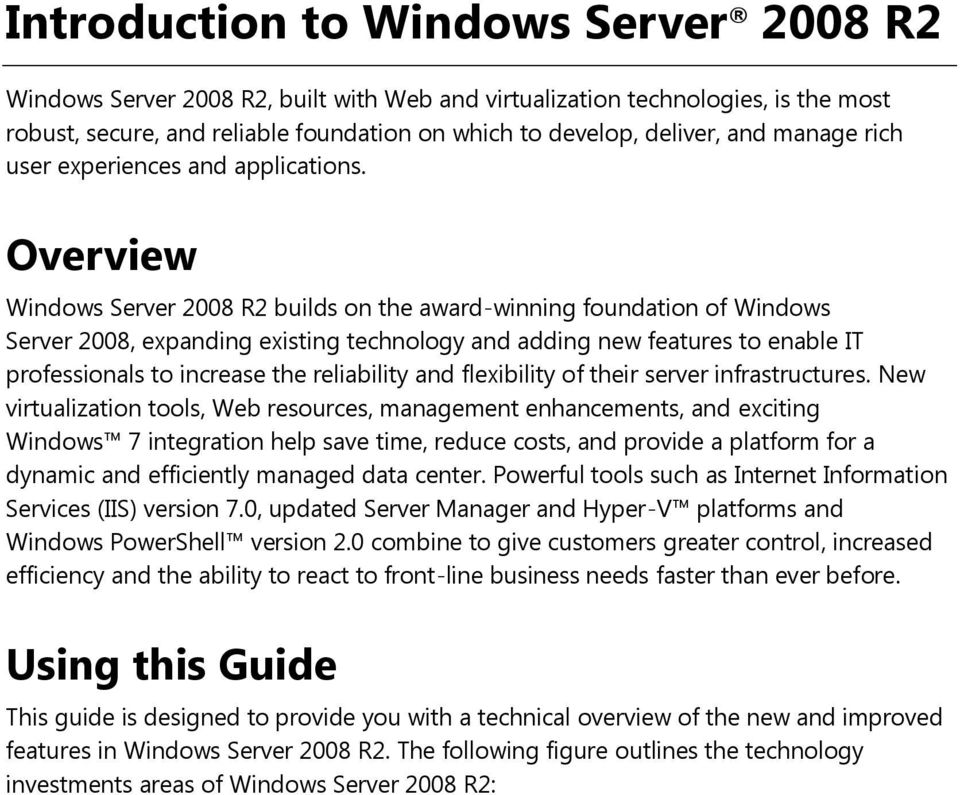 Overview Windows Server 2008 R2 builds on the award-winning foundation of Windows Server 2008, expanding existing technology and adding new features to enable IT professionals to increase the
