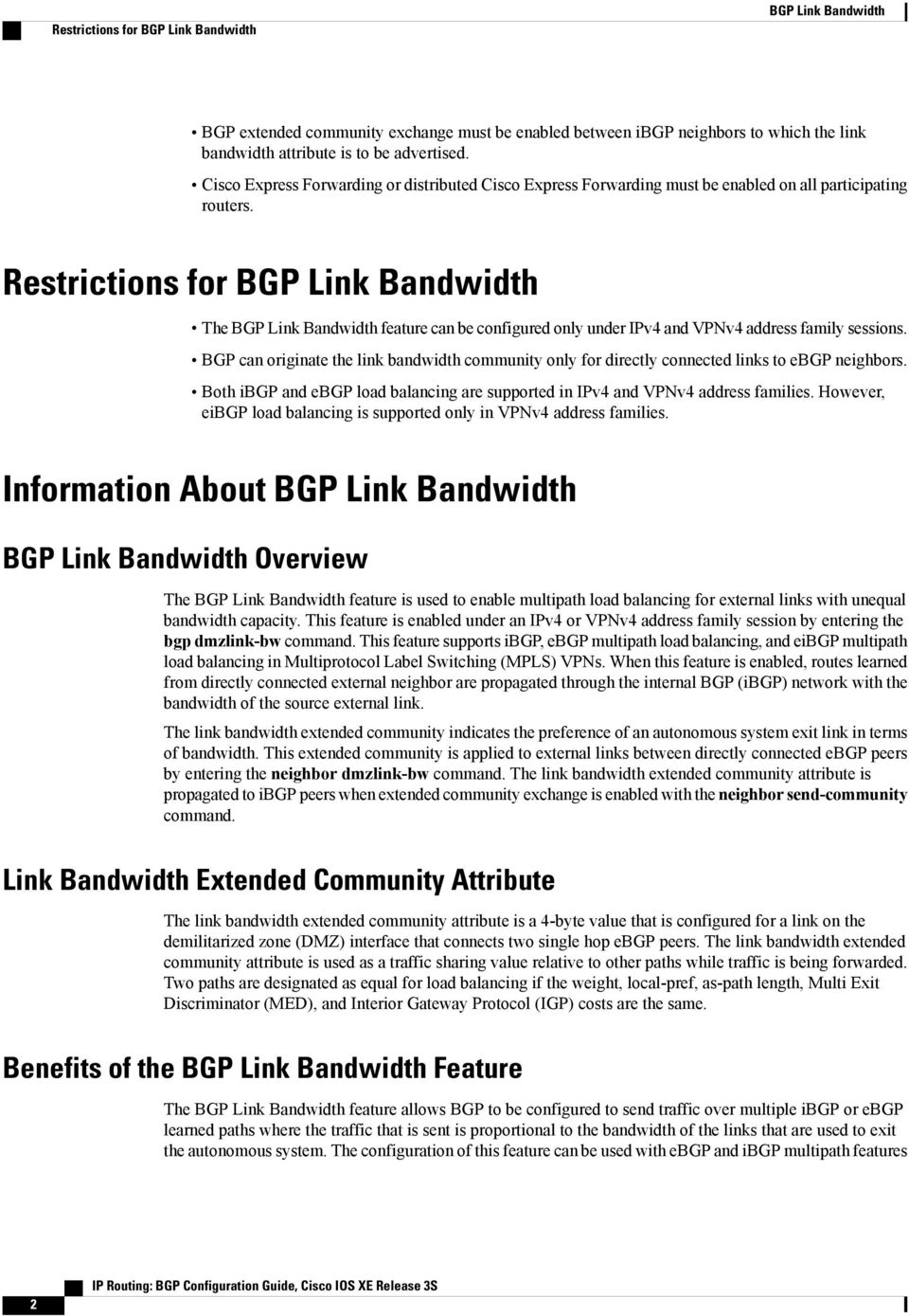 Restrictions for The feature can be configured only under IPv4 and VPNv4 address family sessions. BGP can originate the link bandwidth community only for directly connected links to ebgp neighbors.