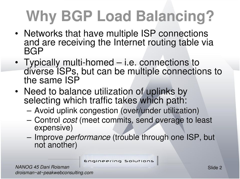 i.e. connections to diverse ISPs, but can be multiple connections to the same ISP Need to balance utilization of uplinks