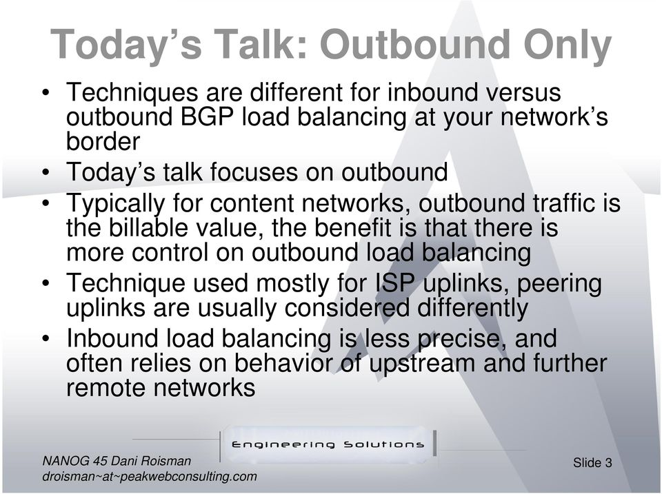 there is more control on outbound load balancing Technique used mostly for ISP uplinks, peering uplinks are usually considered