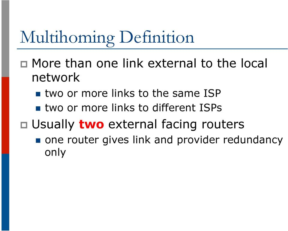more links to different ISPs p Usually two external facing