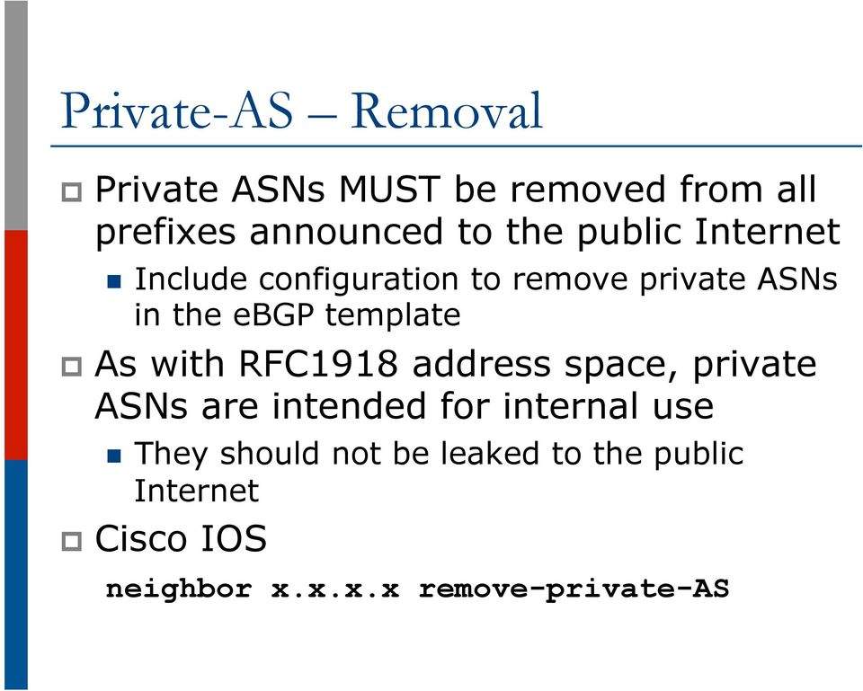 As with RFC1918 address space, private ASNs are intended for internal use n They