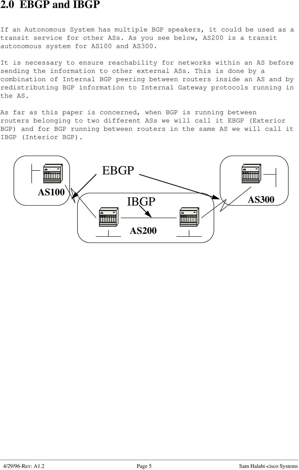 This is done by a combination of Internal BGP peering between routers inside an AS and by redistributing BGP information to Internal Gateway protocols running in the AS.