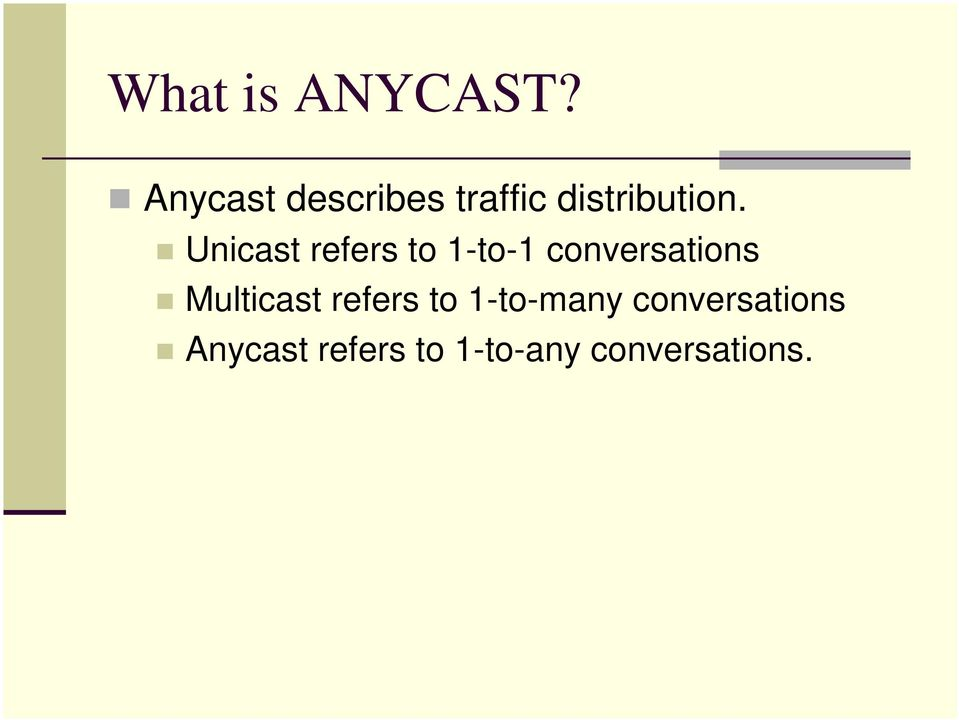 Unicast refers to 1-to-1 conversations