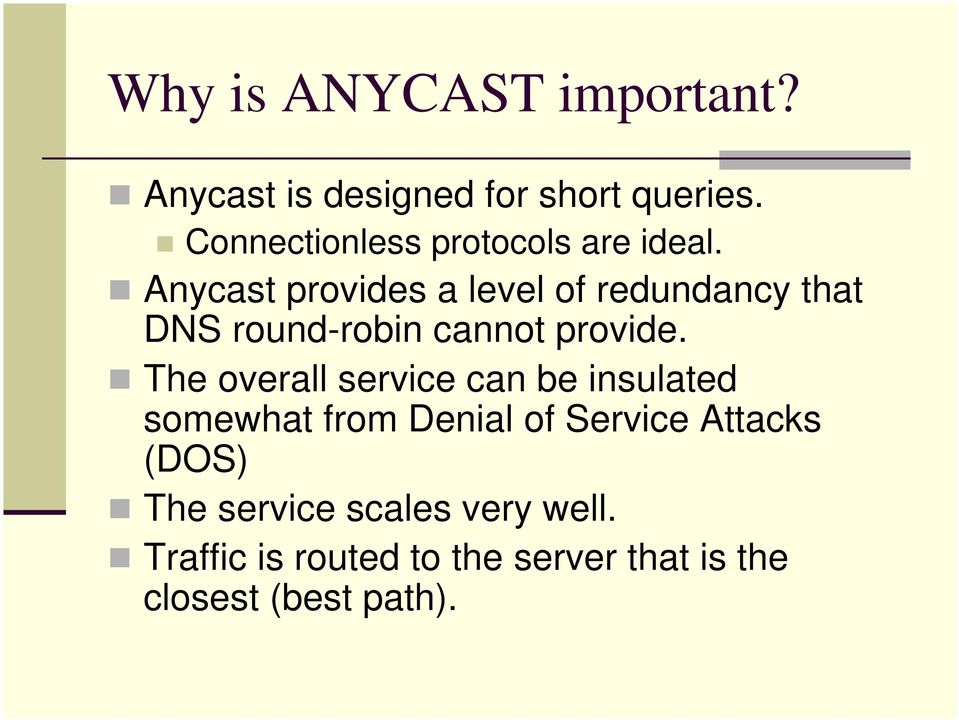 Anycast provides a level of redundancy that DNS round-robin cannot provide.