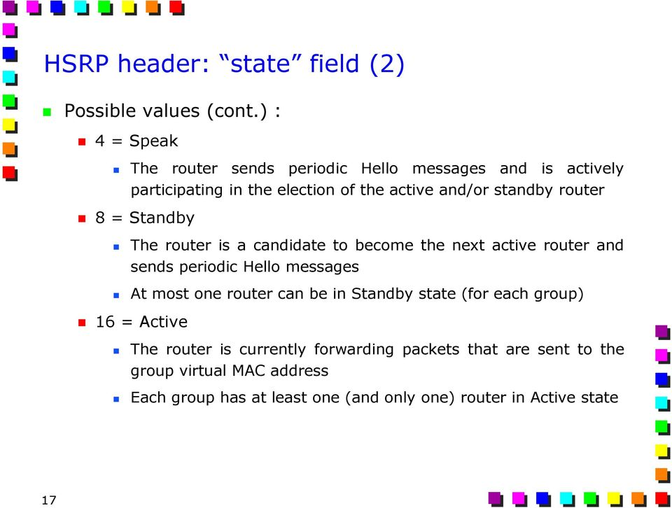 router 8 = Standby The router is a candidate to become the next active router and sends periodic Hello messages At most one router