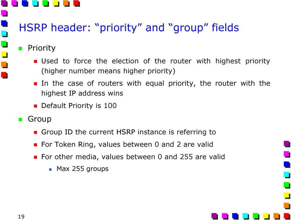 the highest IP address wins Default Priority is 100 Group Group ID the current HSRP instance is referring to