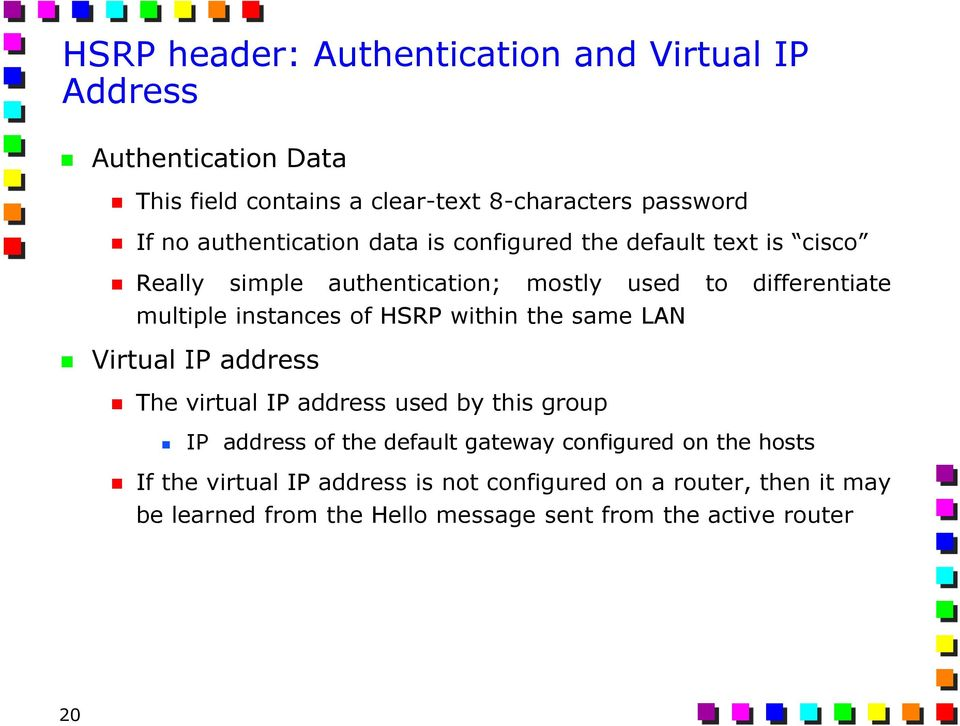 of HSRP within the same LAN Virtual IP address The virtual IP address used by this group IP address of the default gateway configured on