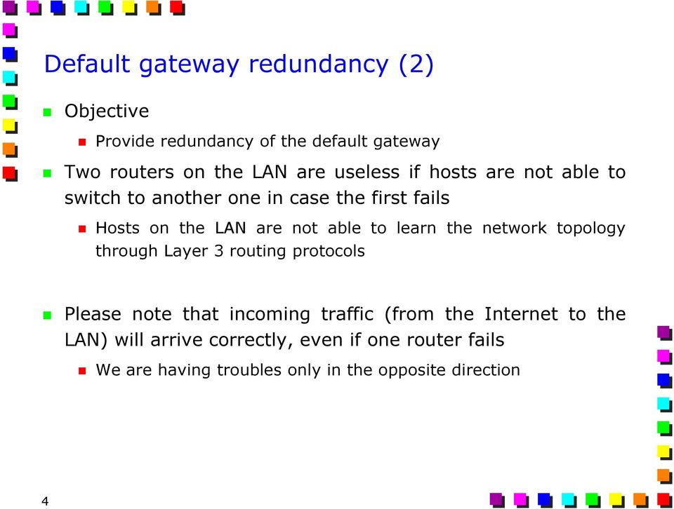 learn the network topology through Layer 3 routing protocols Please note that incoming traffic (from the
