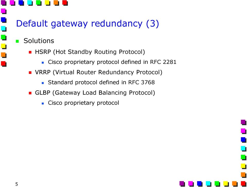 (Virtual Router Redundancy Protocol) Standard protocol defined in