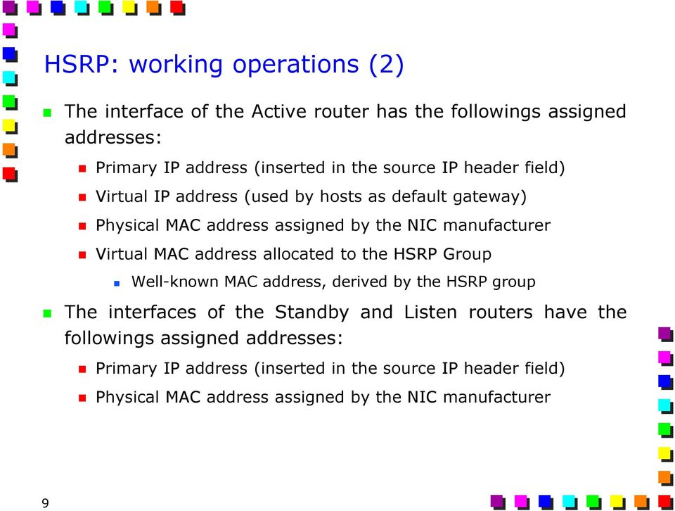 address allocated to the HSRP Group Well-known MAC address, derived by the HSRP group The interfaces of the Standby and Listen routers have the