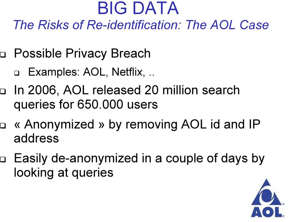 . In 2006, AOL released 20 million search queries for 650.
