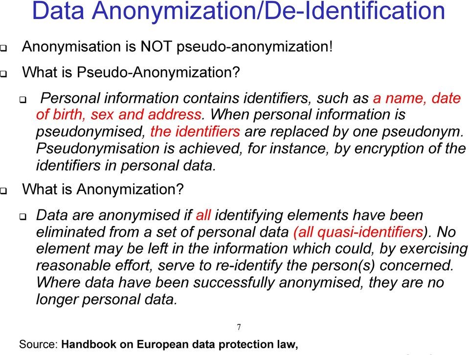 What is Anonymization? Data are anonymised if all identifying elements have been eliminated from a set of personal data (all quasi-identifiers).