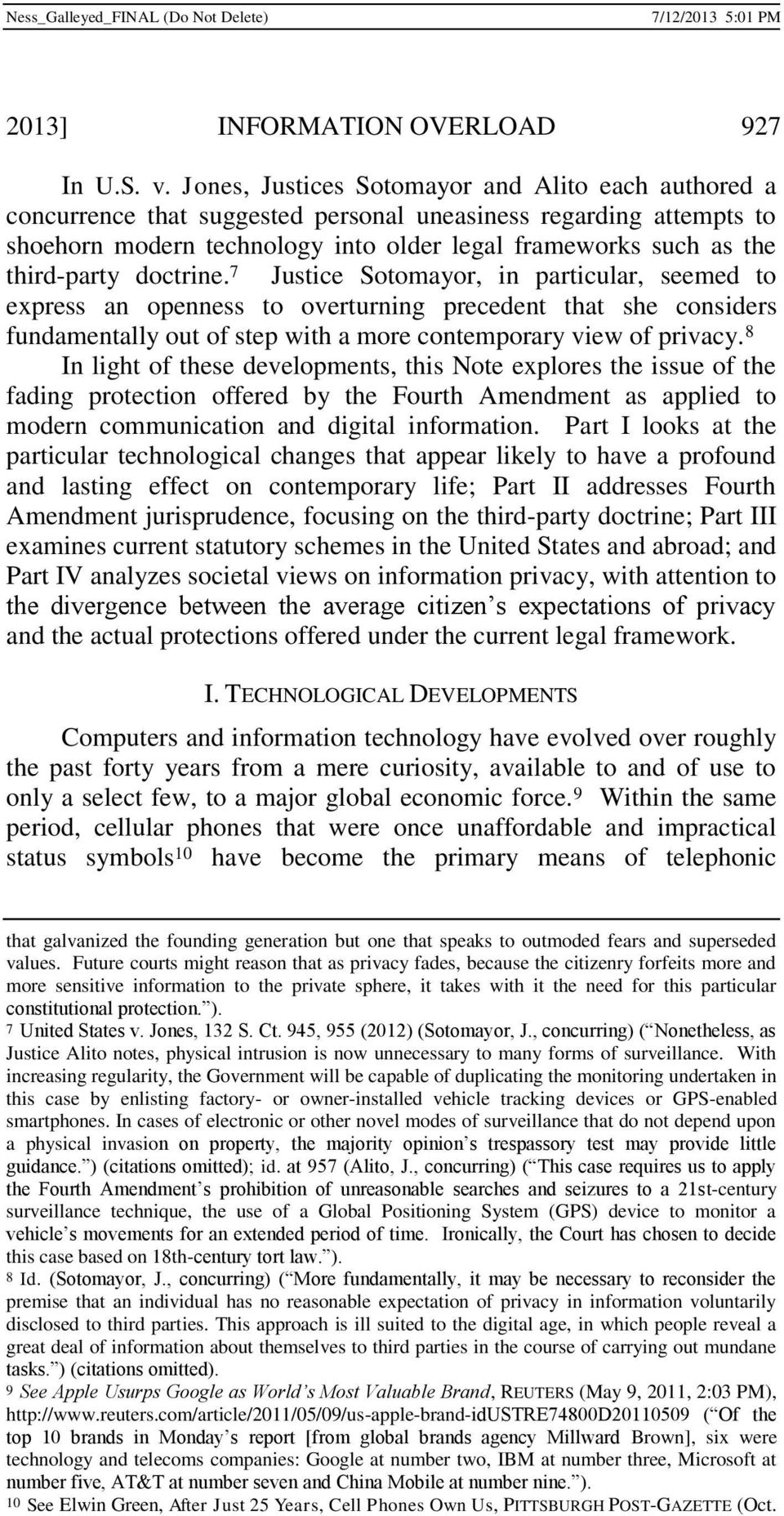doctrine. 7 Justice Sotomayor, in particular, seemed to express an openness to overturning precedent that she considers fundamentally out of step with a more contemporary view of privacy.